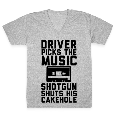 Driver Picks the Music Shotgun Shuts His Cakehole V-Neck Tee Shirt