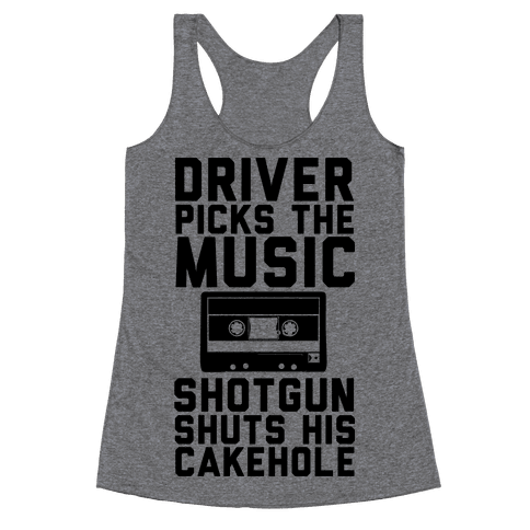 Driver Picks the Music Shotgun Shuts His Cakehole Racerback Tank Top