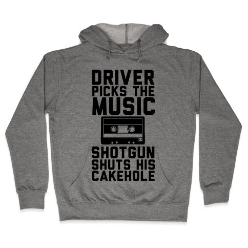 Driver Picks the Music Shotgun Shuts His Cakehole Hooded Sweatshirt