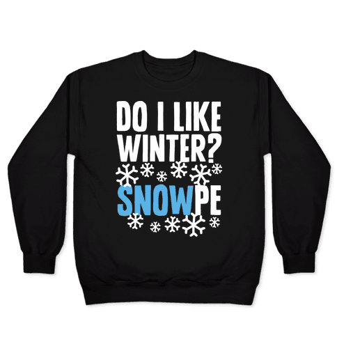 Do I Like Winter? Snow-pe Pullover