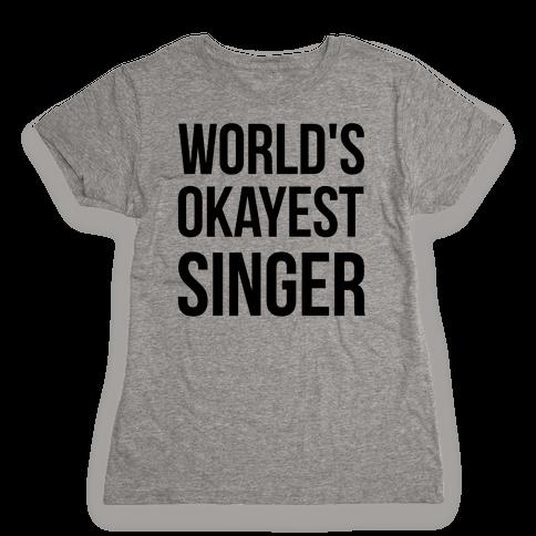 World's Okayest Singer Womens T-Shirt