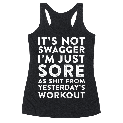 It's Not Swagger I'm Just Sore As Shit Racerback Tank Top
