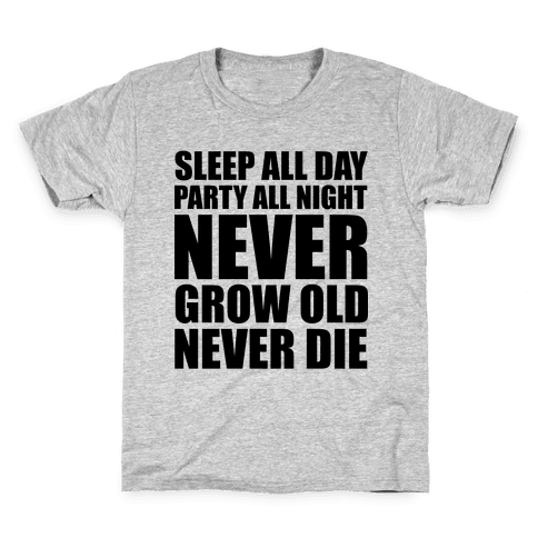 Sleep All Day Party All Night Never Grow Old Never Die Kids T-Shirt