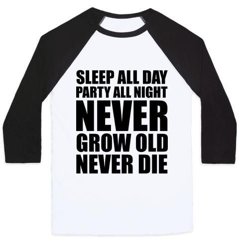 Sleep All Day Party All Night Never Grow Old Never Die Baseball Tee