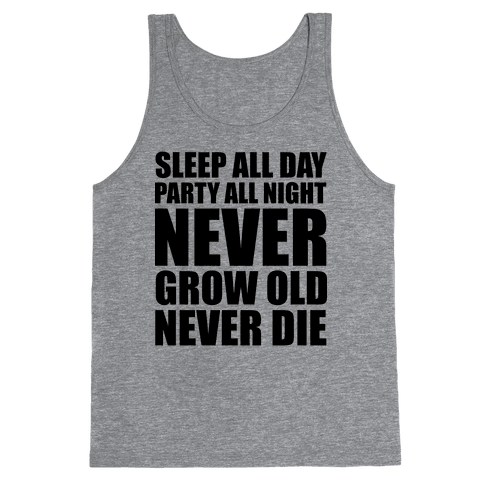 Sleep All Day Party All Night Never Grow Old Never Die Tank Top