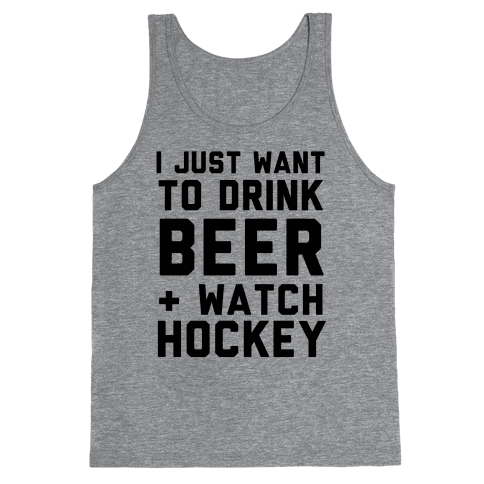 I Just Want To Drink Beer And Watch Hockey Tank Top