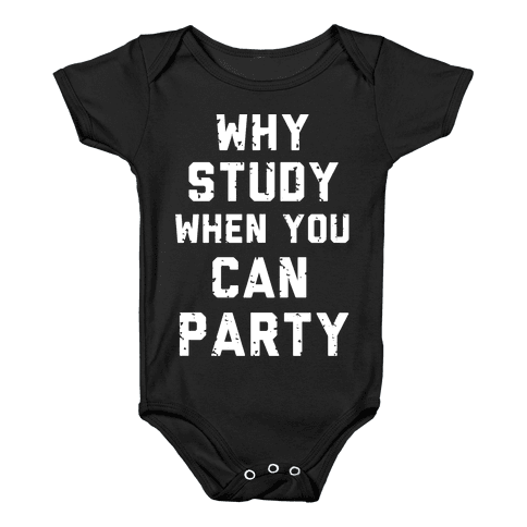 Why Study When You Can Party Baby Onesy