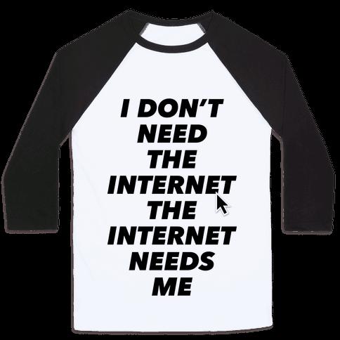The Internet Needs Me Baseball Tee