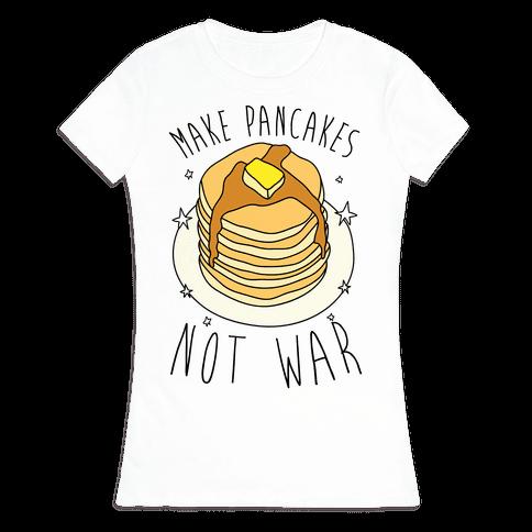 Make Pancakes Not War Womens T-Shirt