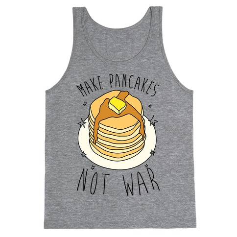 Make Pancakes Not War Tank Top