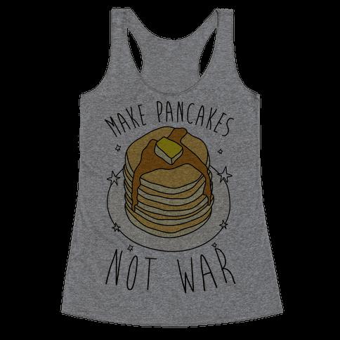 Make Pancakes Not War Racerback Tank Top