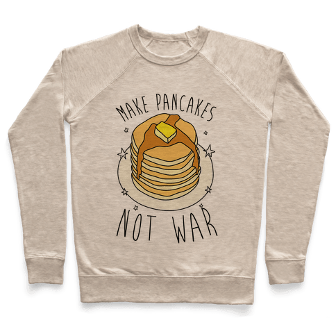 Make Pancakes Not War Pullover