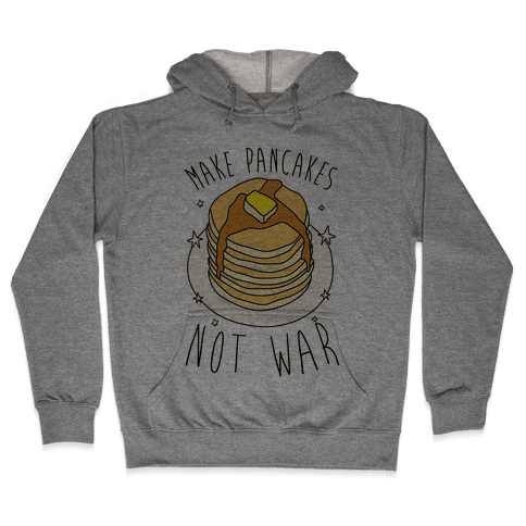 Make Pancakes Not War Hooded Sweatshirt