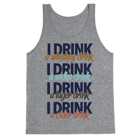 I Drink Whiskey, Vodka, Lager & Cider Tank Top