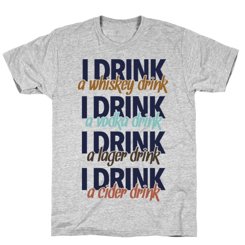 I Drink Whiskey, Vodka, Lager & Cider T-Shirt
