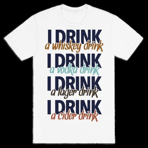 I Drink Whiskey, Vodka, Lager & Cider Mens T-Shirt