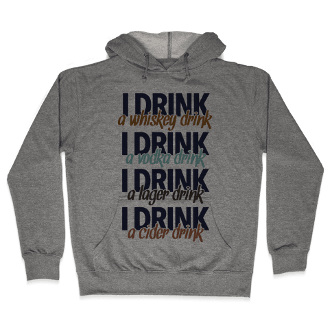 I Drink Whiskey, Vodka, Lager & Cider Hooded Sweatshirt