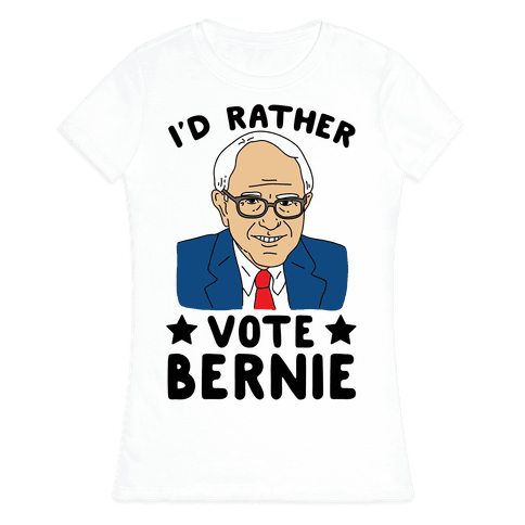 I'd Rather Vote Bernie Womens T-Shirt