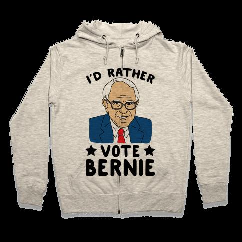 I'd Rather Vote Bernie Zip Hoodie
