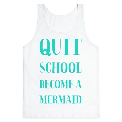 Quit School Become A Mermaid Tank Top