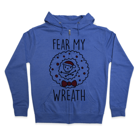 Fear My Wreath Zip Hoodie