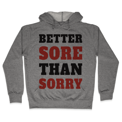 Better Sore Than Sorry (Tank) Hooded Sweatshirt