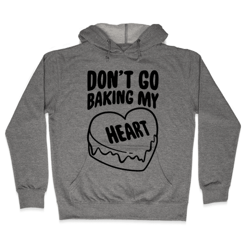 Don't Go Baking My Heart Hooded Sweatshirt