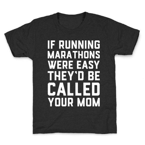 If Running Marathons Were Easy They'd Be Called Your Mom Kids T-Shirt