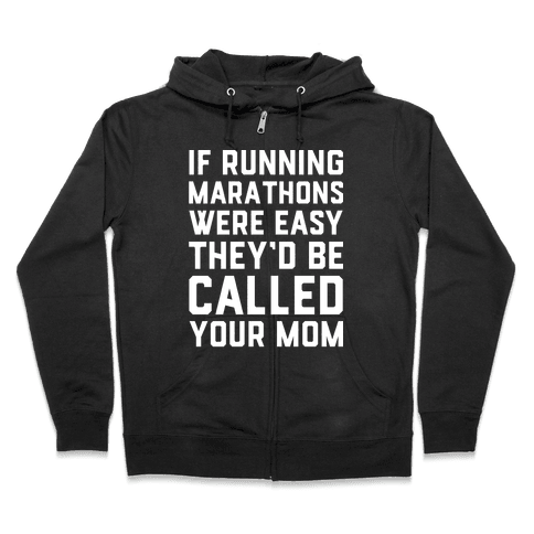 If Running Marathons Were Easy They'd Be Called Your Mom Zip Hoodie