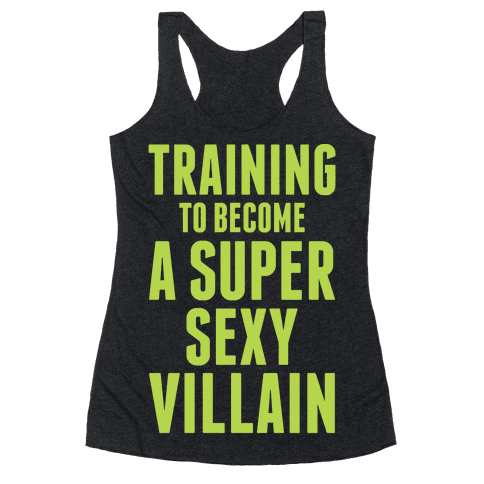 Training to Become a Super Sexy Villain Racerback Tank Top