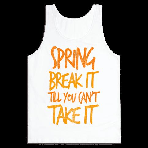 Spring Break It Till You Can't Take It Tank Top
