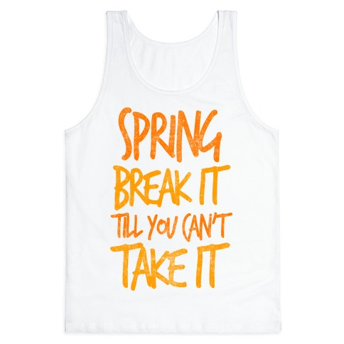 Spring Break It Till You Can't Take It Tank Top