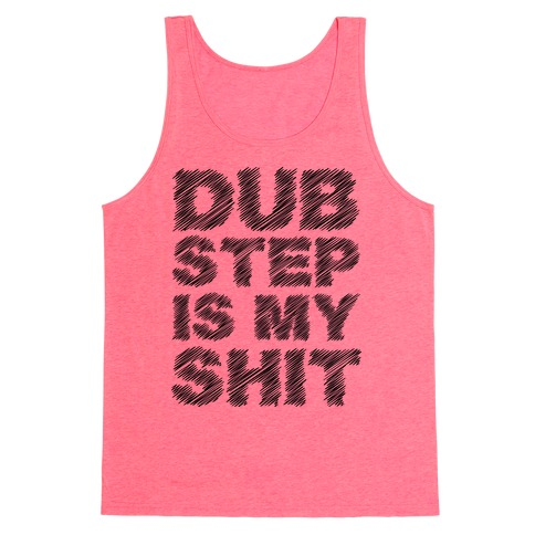 Dubstep Is My Shit Tank Top