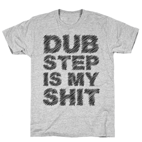 Dubstep Is My Shit Mens T-Shirt