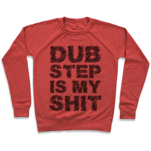 Dubstep Is My Shit Pullover