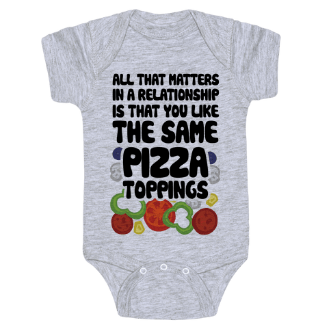 All That Matters In A Relationship Is That You Like The Same Pizza Toppings Baby Onesy
