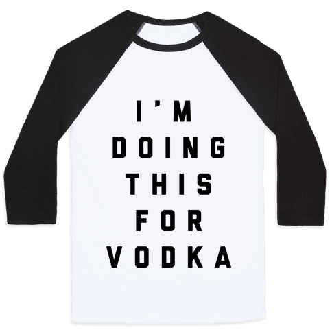 I'm Doing This For Vodka Baseball Tee