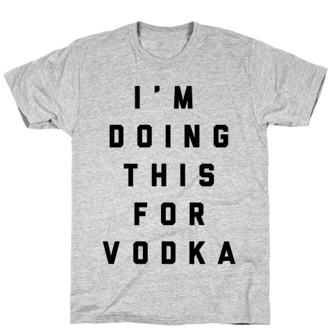 I'm Doing This For Vodka Mens T-Shirt