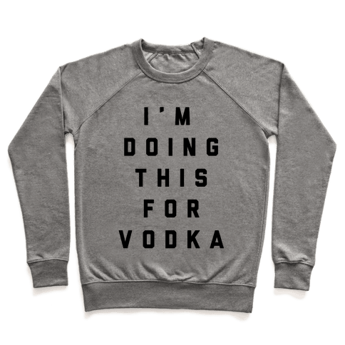 I'm Doing This For Vodka Pullover
