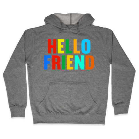 Hello Friend Hooded Sweatshirt