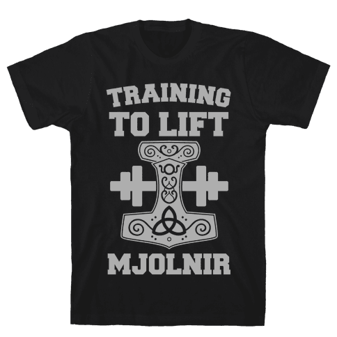 Training to Lift Mjolnir Mens T-Shirt