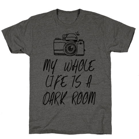 My Whole Life is a Dark Room Mens T-Shirt