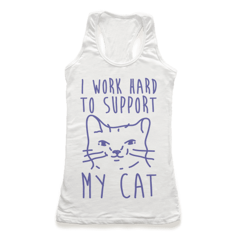 I Work Hard To Support My Cat Racerback Tank Top