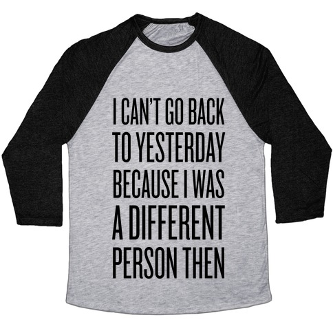 I Can't Go Back To Yesterday Baseball Tee