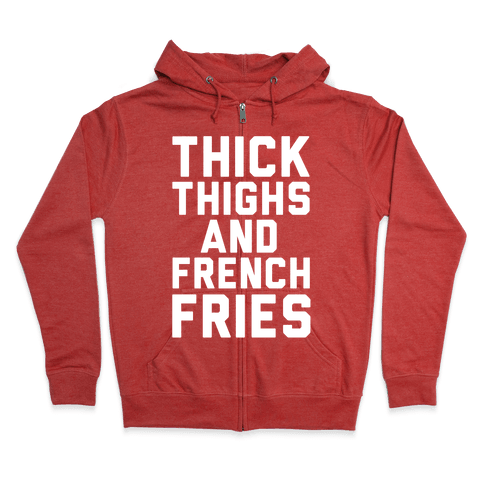 Thick Thighs And French Fries Zip Hoodie
