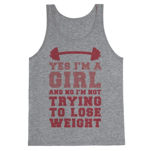 Yes I'm A Girl And No I'm Not Trying To Lose Weight Tank Top