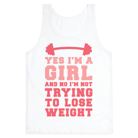 Yes I'm A Girl And No I'm Not Trying To Lose Weight Tank Top