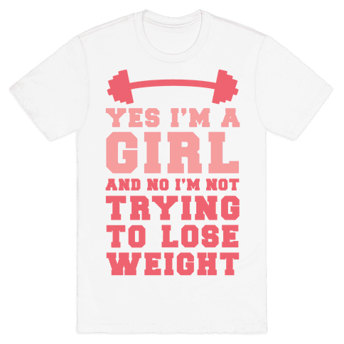 Yes I'm A Girl And No I'm Not Trying To Lose Weight Mens T-Shirt