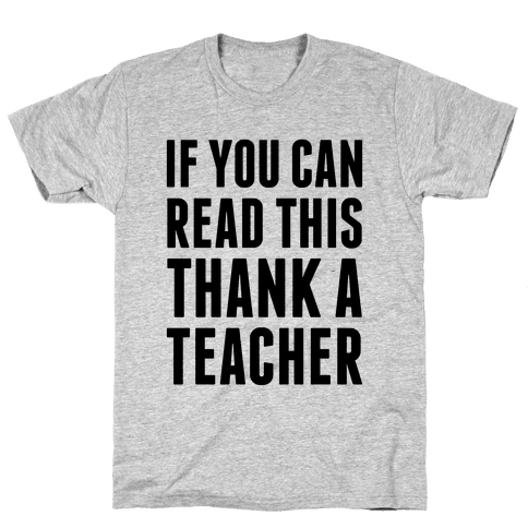 If You Can Read This, Thank A Teacher Mens T-Shirt