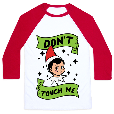 Don't Touch Me Elf Baseball Tee